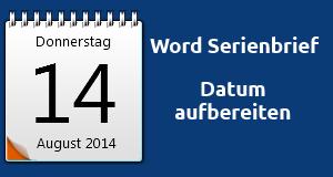 Anleitung Word Serienbrief Datum aufbereiten