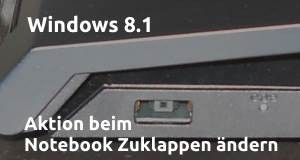 Windows 8.1 Aktion beim Laptop Zuklappen ändern